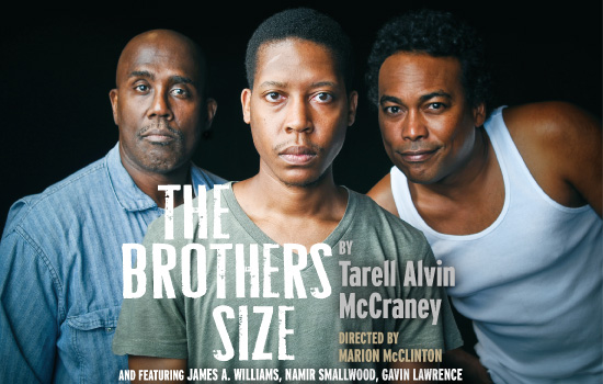 The Brothers Size by Tarrell Alvin McCraney, directed by Marion McClinton, and featuring James A. Williams, Namir Smallwood, and Gavin Lawrence