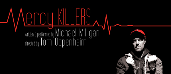 Mercy Killers - Created and performed by Michael Milligan; directed by Tom Oppenheim