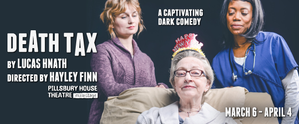 DEATH TAX. By Lucas Hnath, directed by Hayley Finn. A captivating dark comedy. March 6 - April 4.