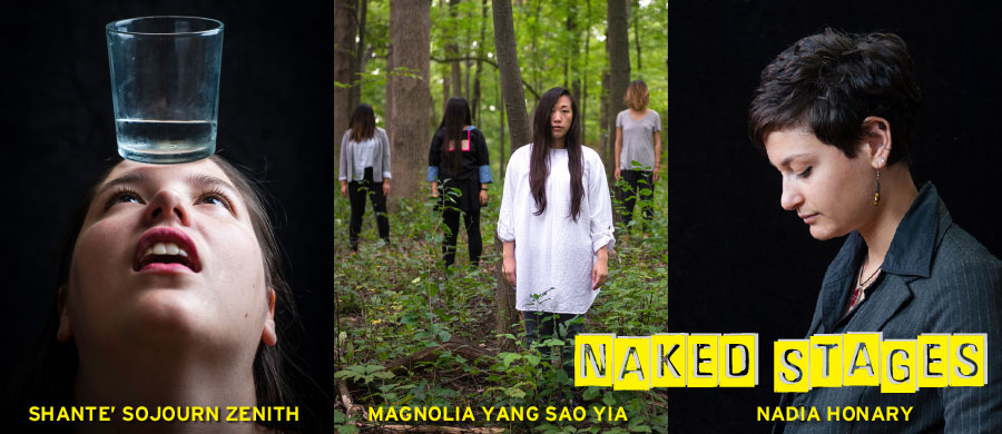 Naked Stages featuring Shante' Sojourn Zenith, Magnolia Yang Sao Yia (YSY) and Nadia Honary