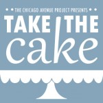 Chicago Avenue Project presents: Take the Cake